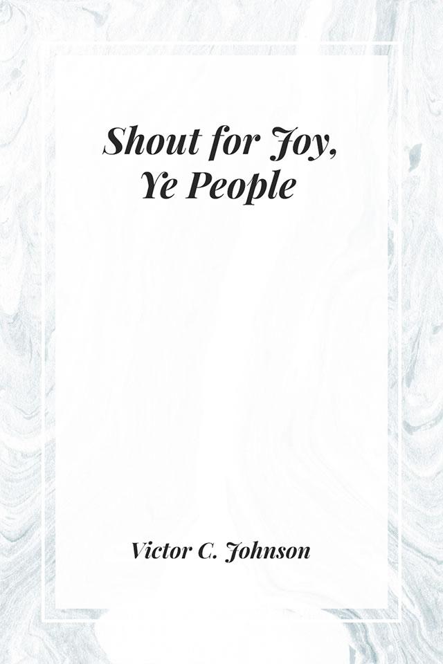 Shout for Joy, Ye People